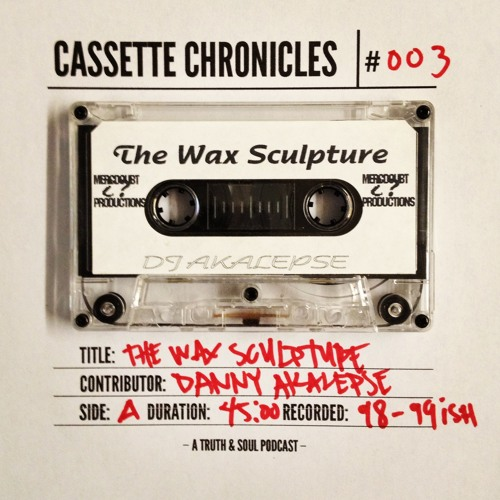Truth & Soul Podcast #10 | Cassette Chronicles #003 | DJ Akalepse | The Wax Sculpture