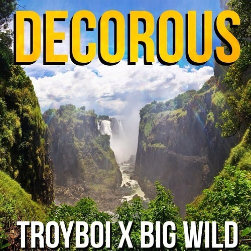 Decorous by TroyBoi ✖ Big Wild