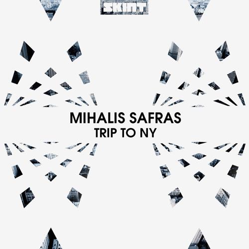 Mihalis Safras - Trip To NY (SKINT)