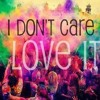 I Dont Care....I LOVE IT