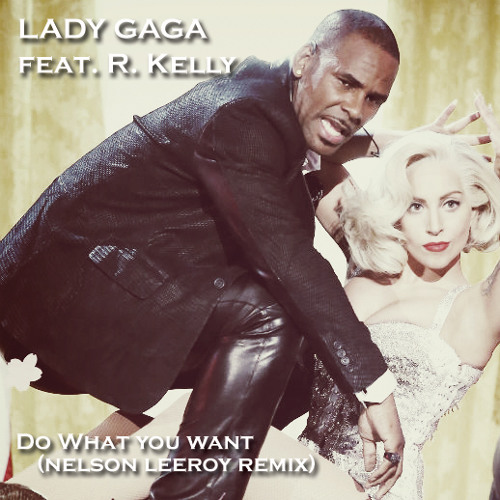 Lady Gaga feat. R. Kelly - Do What You Want (Nelson Leeroy Remix)