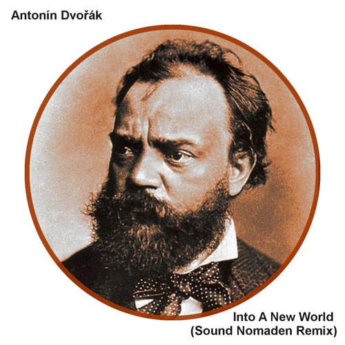 Antonin Dvorak - Into A New World (Sound Nomaden Remix)