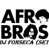 Afro Bros (Set Dj Fonseca)