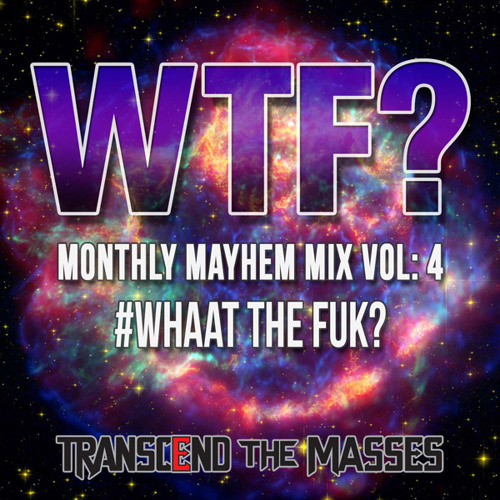 Monthly Mayhem Mix Vol 4: WTF #WHAAT THE FUK? i-dose mix