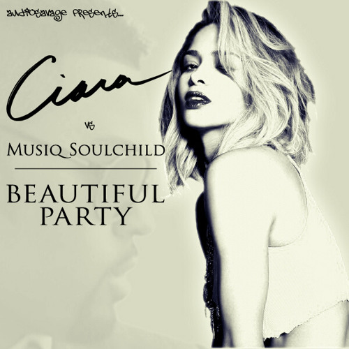 Ciara vs Musiq Soulchild - Beautiful Party (AudioSavage Mashup)