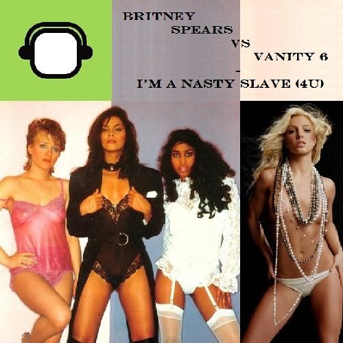 Britney Spears vs Vanity 6 - I'm a nasty slave (4 U)
