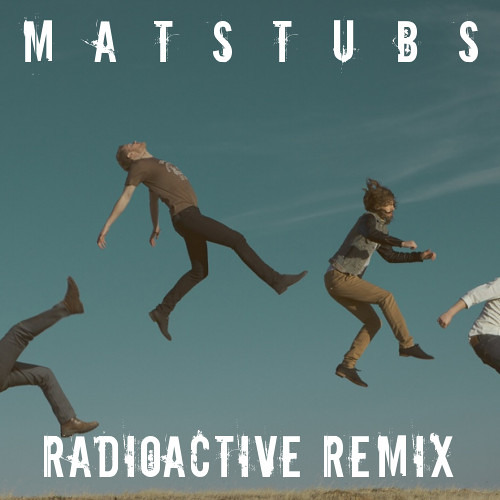 Imagine Dragons - Radioactive [Matstubs Remix]
