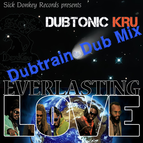 "Dubtonic Kru ""Everlasting Dub""  (Everlasting Love Dubtrain mix) (Sick Donkey Records)"