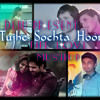 Tujhe Sochta Hoon (The Love Mushup)-DJ DEBU