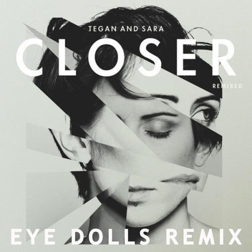Tegan & Sara - Closer (Eye Dolls Remix)- FREE DOWNLOAD