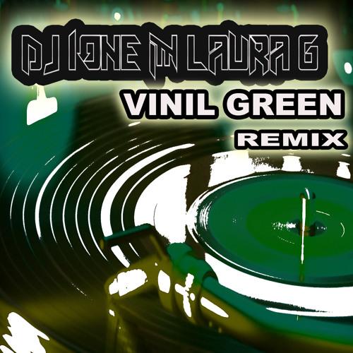 DJ IONE LAURA G - VINIL GREEN   ( remix)