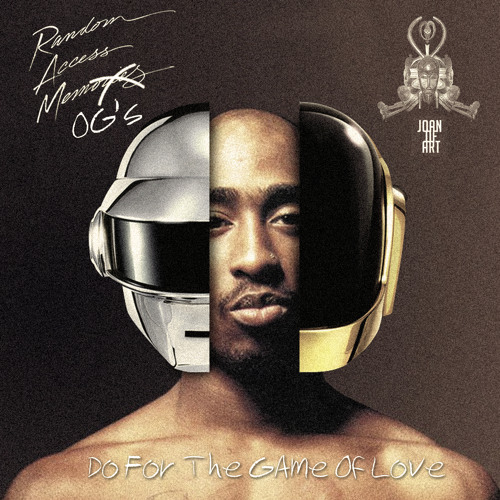 Tupac vs Daft Punk - Do For The Game Of Love (Joan Of ART Edit)