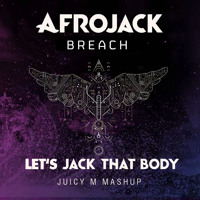 Afrojack vs. Breach - Let's Jack That Body (Juicy M Mashup)