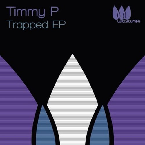 Timmy P - Trapped EP // Witty Tunes