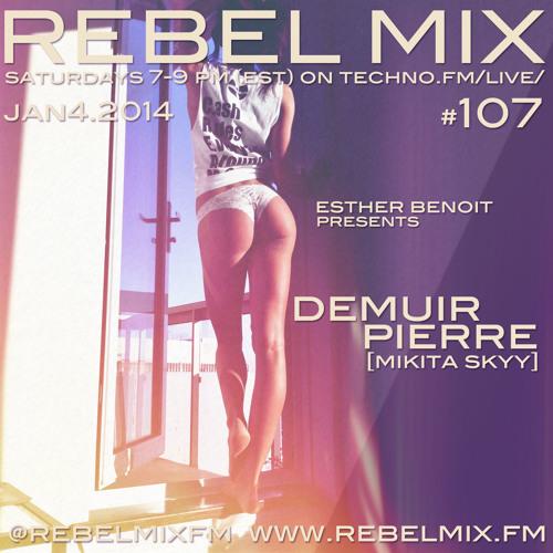 Rebel Mix #107 - ft Demuir Pierre (Mikita Skyy) & host Esther Benoit - Jan4.2014
