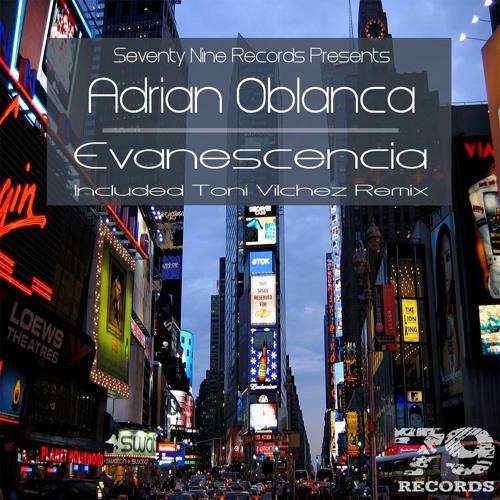 "Adrian Oblanca - Evanescencia (Original Mix)[79 Records] - ""SEVENTY NINE RECORDS"""