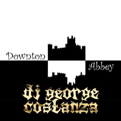 Downton Abbey (DJ George Costanza Remix)