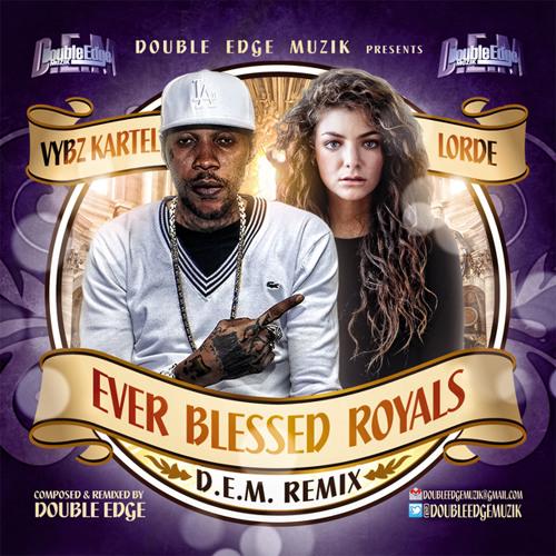 D.E.M Presents: Ever Blessed Royals - Vybz Kartel & Lorde (D.E.M Remix)