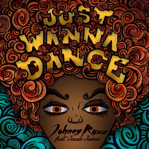 Johnny Roxx feat. Jessie James - Just Wanna Dance (Original Mix)