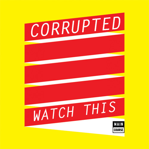 Corrupted - Watch This (SNACKS.032 // Main Course)