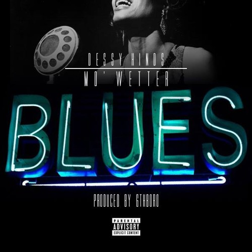 Dessy Hinds - Mo'Wetter Blues (Prod. 6thBoro)