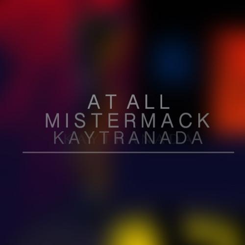Kaytranada - At All (MisterMack Edit)