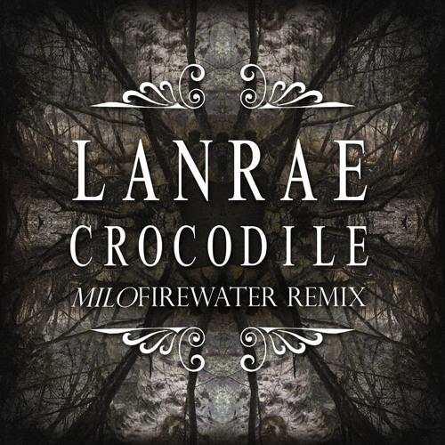 Lanrae - Crocodile (Milo Firewater Remix)