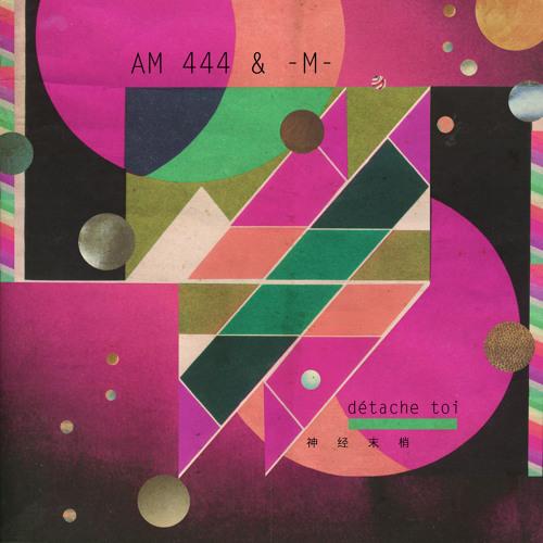 Detache Toi/神经末梢  AM444+Matthieu Chedid(-M-)