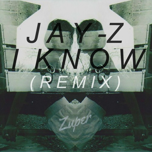 Jay Z feat. Pharrell - I Know (Zuper Remix)