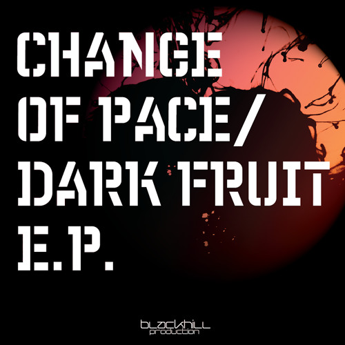 Dark Fruit - Change Of Pace - BLACKHILL PRODUCTION Out Now