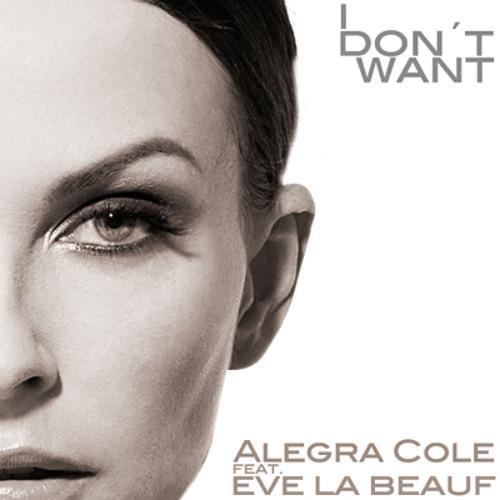 Alegra Cole feat. Eve la Beauf - I don´t want - Radio Edit - snip