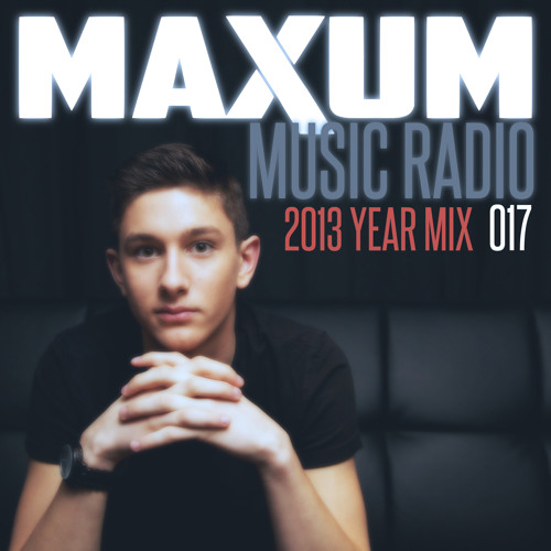 Maxum Music Radio 017 (2013 Year Mix)