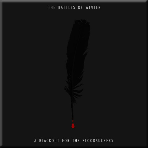 THE BATTLES OF WINTER / a blackout for the bloodsuckers