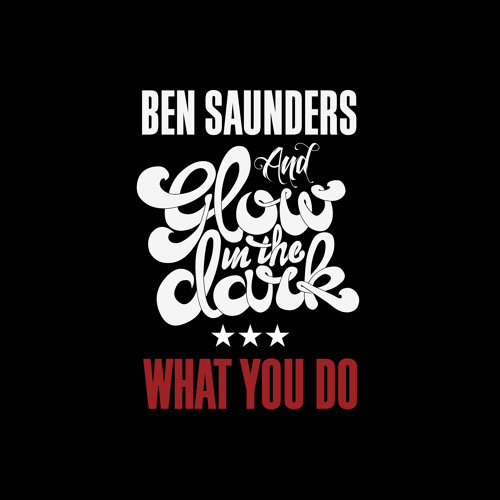 Ben Saunders and GLOWINTHEDARK - What You Do (single)
