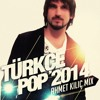Türkçe Pop Mix 2014 ( AHMET KILIC ) mp3