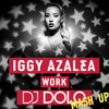Iggy Azalea - Work (DJ DOLO Mash Up) /// FREE DOWNLOAD