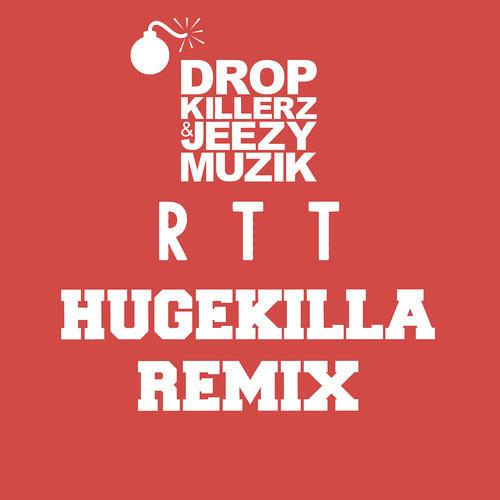 RTT by Dropkillerz & JeezyMuzik (Hugekilla Remix)