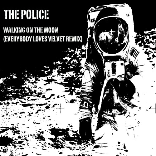 The Police - Walking On The Moon (Everybody Loves Velvet Remix)
