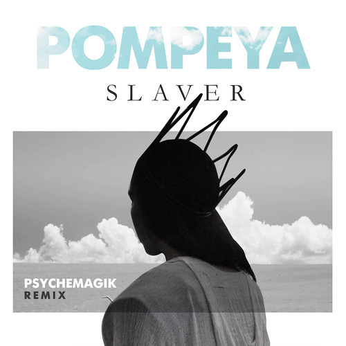 Pompeya - Slaver (Psychemagik Remix)