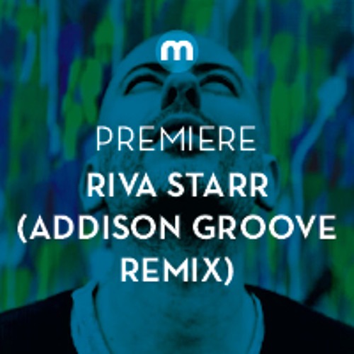 Premiere: Riva Starr 'We Got This Ting' (Addison Groove remix)