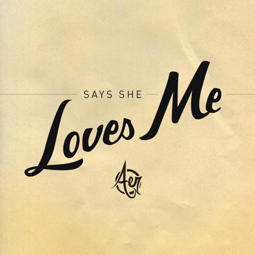Aer - Says She Loves Me