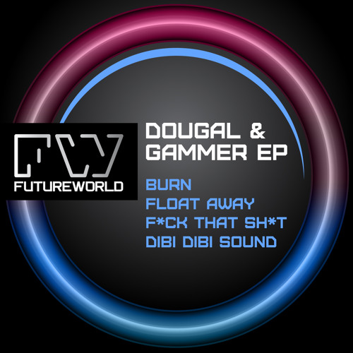 DOUGAL & GAMMER EP VOL 2 - Burn / Float Away / F*ck That Sh*t / Dibi Dibi Sound - OUT NOW