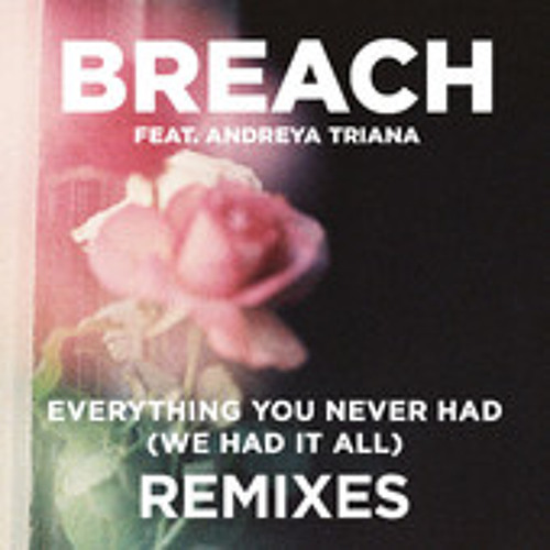 Everything You Never Had feat. Andreya Triana by Breach