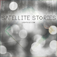 Satellite Stories - Lights Go Low