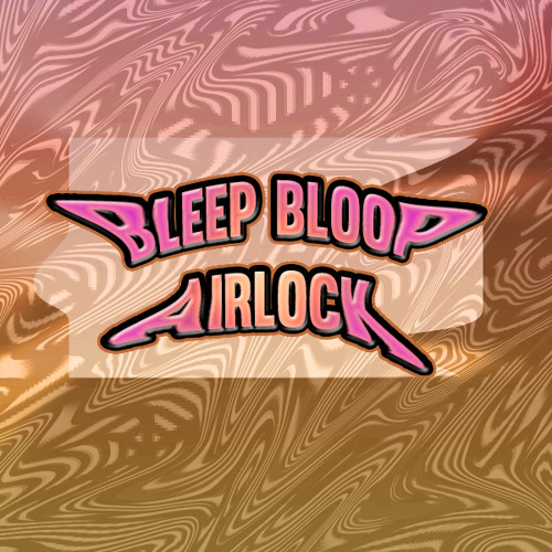 BLEEP BLOOP - AIRLOCK