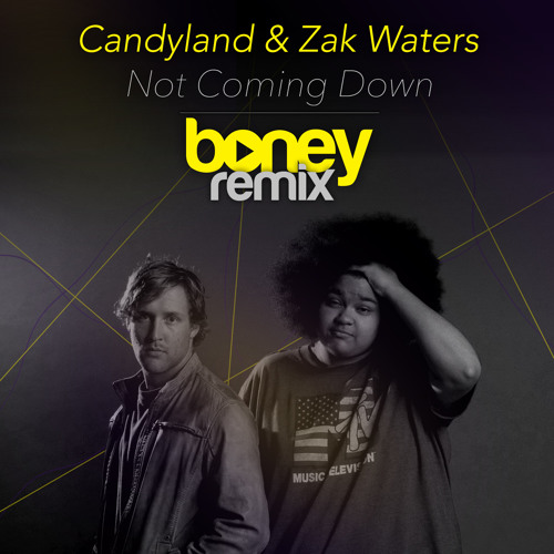 Not Coming Down (Boney Remix) - Candyland & Zak Waters
