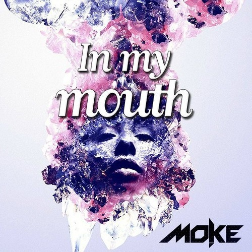 In My Mouth by Moke