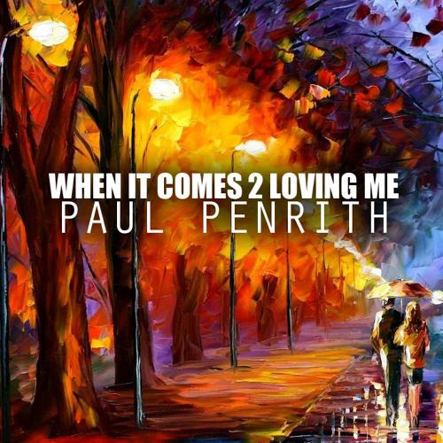 When It Comes 2 Loving Me- Paul Penrith