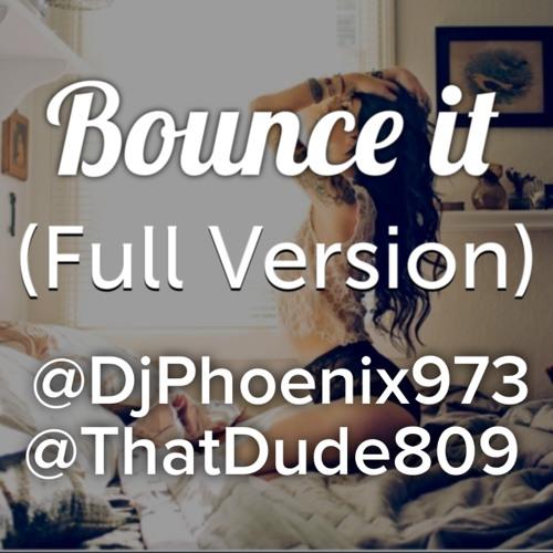 Bounce it ! ' [ Full Version ] - @DjPhoenix973 x @ThatDude809