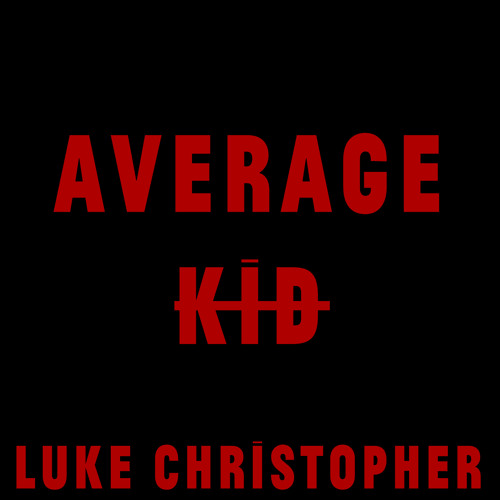 """Average Kid"" - Luke Christopher"
